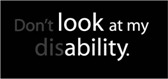 Don't look at my disability